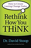 Rethink How You Think, David Stoop, 0800722558