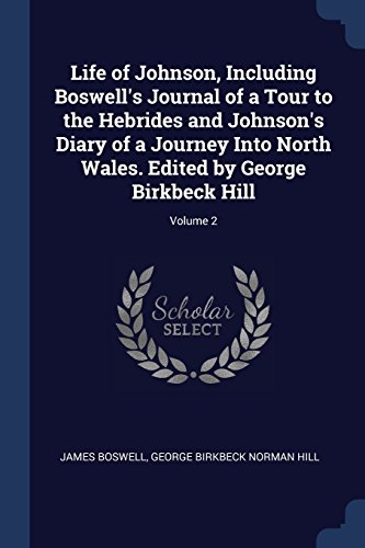 Life of Johnson, Including Boswell's Journal of a Tour to the Hebrides and Johnson's Diary of a Journey Into North Wales. Edited by George Birkbeck Hill; Volume 2