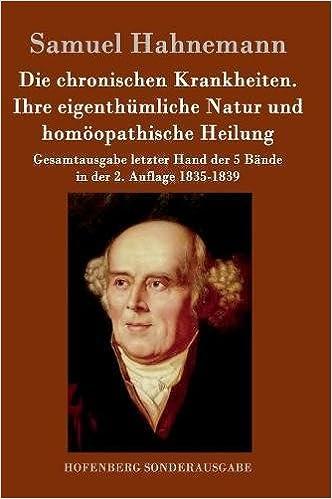 Book Die Chronischen Krankheiten. Ihre Eigenthumliche Natur Und Homoopathische Heilung (German Edition)