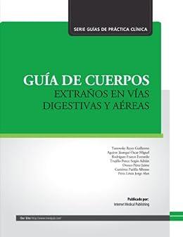 Cuerpos extraños en vías aéreas y digestivas (Guías de Práctica Clínica) (Spanish Edition) by [Yanowsky-Reyes, Guillermo]