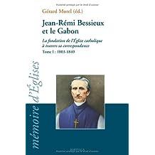 Jean-remi Bessieux et le Gabon: Fondation Eglise T.1:1803-1849