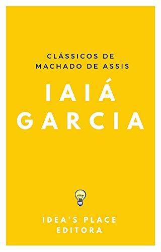 Iaiá Garcia: [Versão original - preparada para leitores digitais] (Clássicos de Machado de Assis Livro 1)