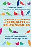 img - for The Autism Spectrum Guide to Sexuality and Relationships: Understand Yourself and Make Choices that are Right for You book / textbook / text book