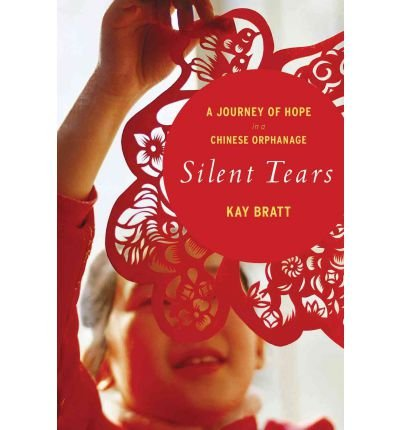 Download [ Silent Tears: A Journey of Hope in a Chinese Orphanage[ SILENT TEARS: A JOURNEY OF HOPE IN A CHINESE ORPHANAGE ] By Bratt, Kay ( Author )Nov-15-2011 Paperback PDF