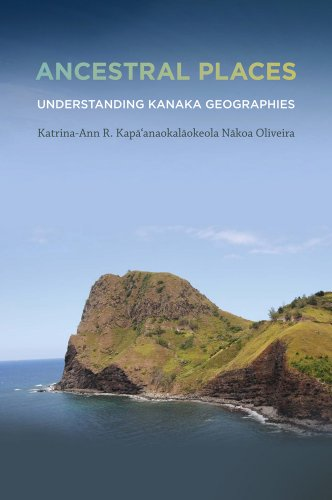 Ancestral Places: Understanding Kanaka Geographies (First Peoples: New Directions in Indigenous Studies)