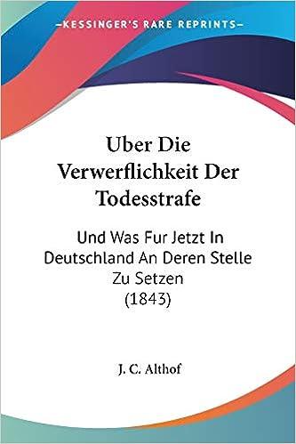 Buy Uber Die Verwerflichkeit Der Todesstrafe Und Was Fur Jetzt In Deutschland An Deren Stelle Zu Setzen 1843 Book Online At Low Prices In India Uber Die Verwerflichkeit Der Todesstrafe Und