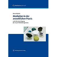 Mediation in der anwaltlichen Praxis: unter Berücksichtigung des neuen Mediationsgesetzes