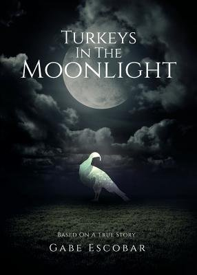 { [ TURKEYS IN THE MOONLIGHT ] } Escobar, Gabe ( AUTHOR ) Nov-11-2014 Paperback (The In Moonlight Turkeys)