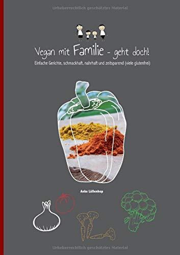 Vegan mit Familie geht doch!: Einfache Gerichte, schmackhaft, nahrhaft und zeitsparend (viele glutenfrei)