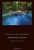 The Place of Landscape: Concepts, Contexts, Studies (The MIT Press)