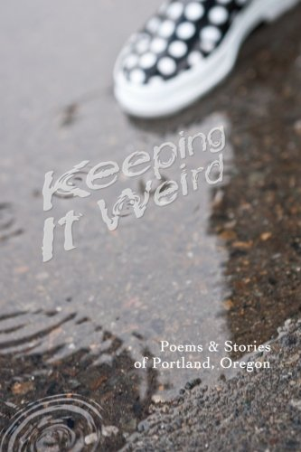 Download Keeping It Weird: Poetry & Stories of Portland, Oregon ebook