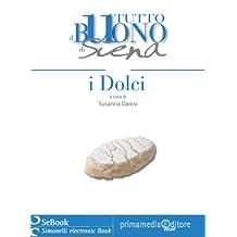 Tutto il Buono di Siena - I Dolci (Italian Edition)