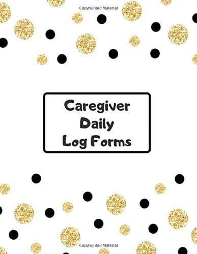 """Caregiver Daily Log Forms: Essential Daily Home Aide Record Notebook Log for Keeping Track of Day to Day Health and General Wellness, Personal ... 8.5""""x11"""" with 120 pages. (Daily Care Logbook)"""