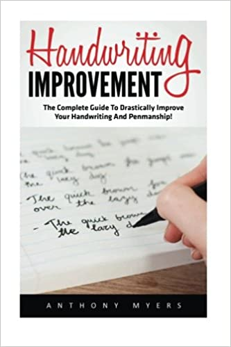 The Complete Guide to Drastically Improve Your Handwriting and Penmanship! Handwriting Improvement