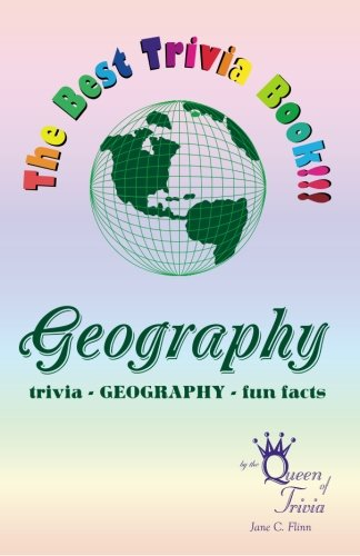 The Best Trivia Book of Geography!!!: Fun facts, creative humor, trivia...