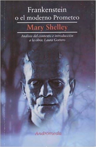 Frankenstein o el moderno Prometeo (Spanish Edition)