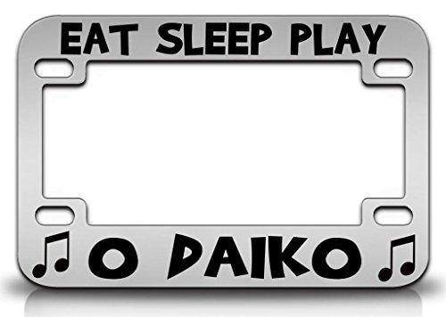 - EAT SLEEP PLAY O DAIKO Musical Instruments Metal MOTORCYCLE License Plate Frame Chr