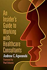 Hiring a consulting firm can be a daunting prospect. Do you really need consultants? If you do, how do you know you are getting the best value for your money? An Insider's Guide to Working with Healthcare Consultants: How to Achieve Exception...