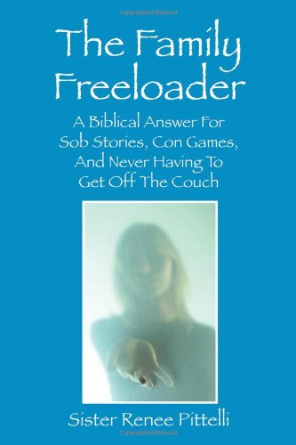 Download The Family Freeloader: A Biblical Answer for Sob Stories, Con Games, and Never Having to Get Off the Couch pdf