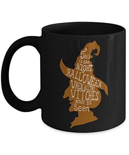 This Is The Night Of Halloween, When All The Witches Might Be Seen - Happy Halloween Day Coffee Mugs Gift Coffee Cup - Great Gifts for Her, Women, Mom]()