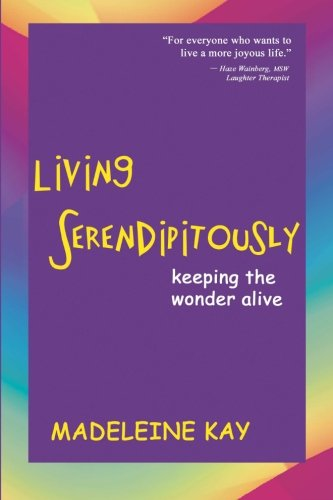 Living Serendipitously: Keeping the Wonder Alive
