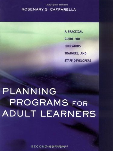 Planning Programs for Adult Learners: A Practical Guide for Educators, Trainers, and Staff Developers, 2nd Edition