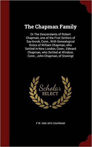The Chapman Family: Or The Descendants of Robert Chapman, one of the First Settlers of Say-brook, Conn., With Genealogical Notes of William Chapman, ... at Windsor, Conn.: John Chapman, of Stoningt