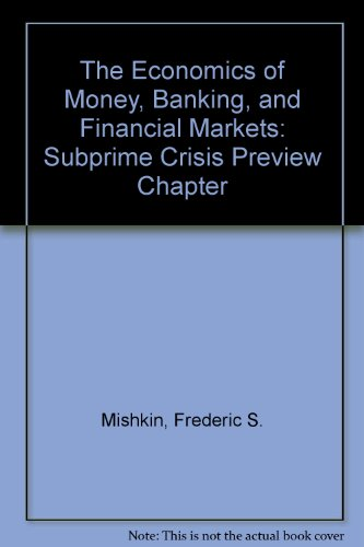 Subprime Crisis Preview Chapter for The Economics of Money, Banking, and Financial Markets