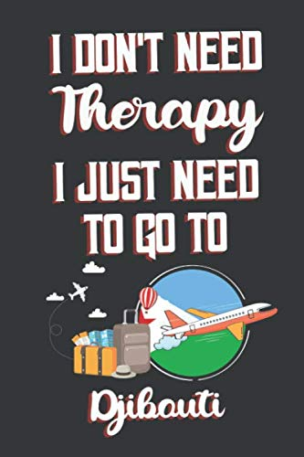I Don't Need Therapy I Just Need To Go To Djibouti: Djibouti Travel Notebook | Djibouti Vacation Journal | Diary And Logbook Gift | To Do Lists | ... More  | 6x 9 (15.24 x 22.86 cm) 120 Pages