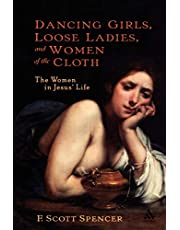 Dancing Girls, Loose Ladies, and Women of the Cloth: The Women in Jesus' Life
