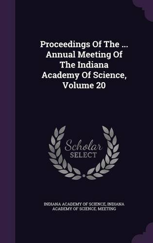 Proceedings of the ... Annual Meeting of the Indiana Academy of Science, Volume 20 pdf