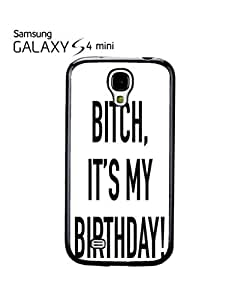 Bi*ch it is My Birthday Mobile Cell Phone Case Samsung Galaxy S4 Mini White