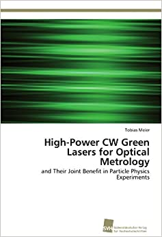 Book High-Power CW Green Lasers for Optical Metrology: and Their Joint Benefit in Particle Physics Experiments