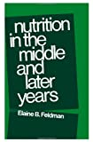 Nutrition in the Middle and Later Years, Elaine B. Feldman, 0723670463