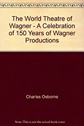 The World Theatre of Wagner - A Celebration of 150 Years of Wagner Productions
