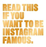 img - for Read This if You Want to Be Instagram Famous book / textbook / text book