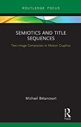 Semiotics and Title Sequences: Text-Image Composites in Motion Graphics (Routledge Studies in Media Theory and Practice)