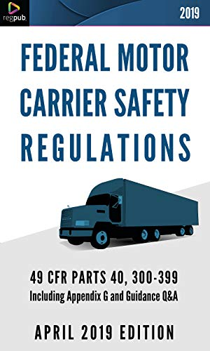 FEDERAL MOTOR CARRIER SAFETY REGULATIONS: 49 CFR PARTS 40 & 300-399 Including Appendix G and Guidance Q&A [APRIL 2019 EDITION]