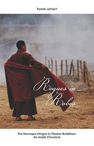 Rogues in Robes: The Karmapa Intrigue in Tibetan Buddhism: An Inside Chronicle