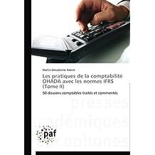 Les pratiques de la comptabilité OHADA avec les normes IFRS (Tome II): 50 dossiers comptables traités et commentés