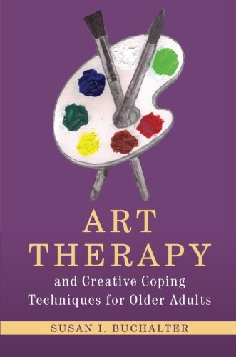 Art Therapy and Creative Coping Techniques for Older Adults (Arts Therapies) (Creative Art Therapy)