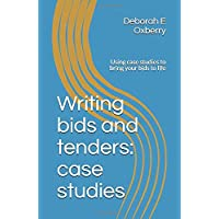 Writing bids and tenders: case studies: Using case studies to bring your bids to life