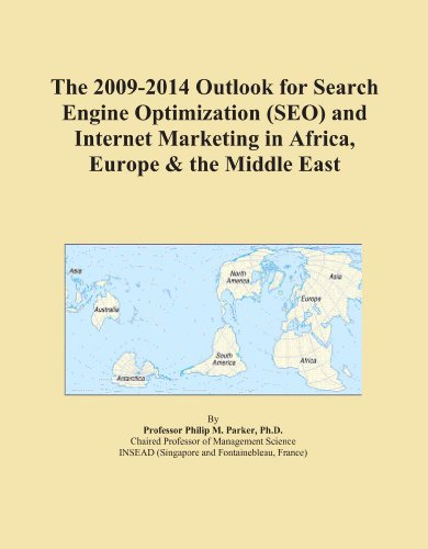 The 2009-2014 Outlook for Search Engine Optimization (SEO) and Internet Marketing in Africa, Europe & the Middle East by ICON Group International, Inc.