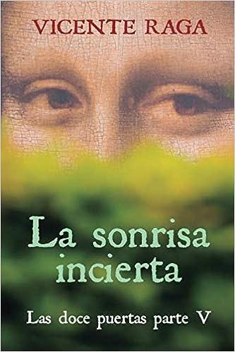 La sonrisa incierta (Las doce puertas parte V) de Vicente Raga