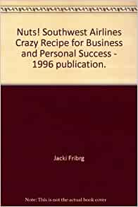 nuts southwest airlines crazy recipe for business and personal success Southwest airlines' crazy recipe for business and personal success format:  customer reviews of nuts: southwest airlines' crazy recipe for business and personal .