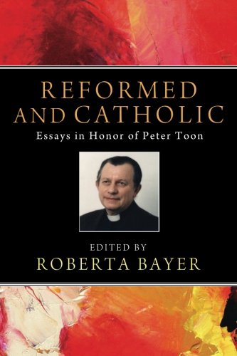 Reformed and Catholic: Essays in Honor of Peter Toon pdf