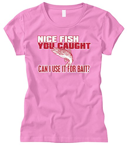 Bait Fitted T-shirt - Cybertela Women's Nice Fish You Caught, Can. Funny Fishing Fitted T-Shirt (Pink, Large)