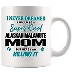 Alaskan Malamute Mom Coffee Mug 11 oz. I Never Dreamed I Would Be A Super Cool Alaskan Malamute Mom But Here I Am Killing It Funny Coffee Mug Top Gifts for Women Men white Coffee Cup 6