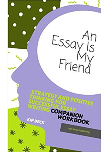 Small Essays In English Companion Workbook An Essay Is My Friend Strategy And Positive Thinking  For Successful Essay Writing Kip Beck  Amazoncom Books Proposal Essay Topic List also English Essay Examples Companion Workbook An Essay Is My Friend Strategy And Positive  Thesis Statement Examples For Essays