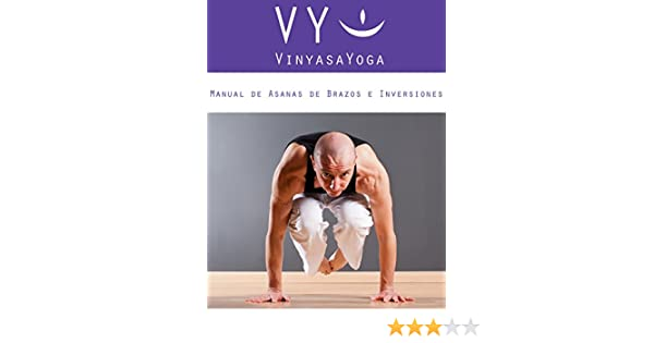 VY Vinyasa Yoga Manual de Asanas de Brazos e Inversiones: en Español